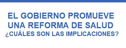 Implicaciones de la reforma de salud propuesta por el actual gobierno